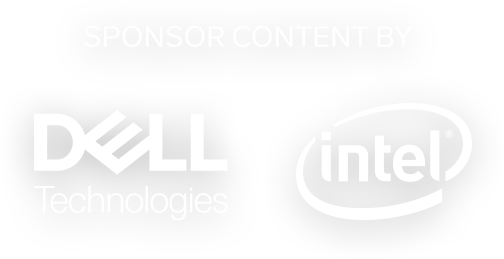 SPONSOR CONTENT BY Dell + Intel