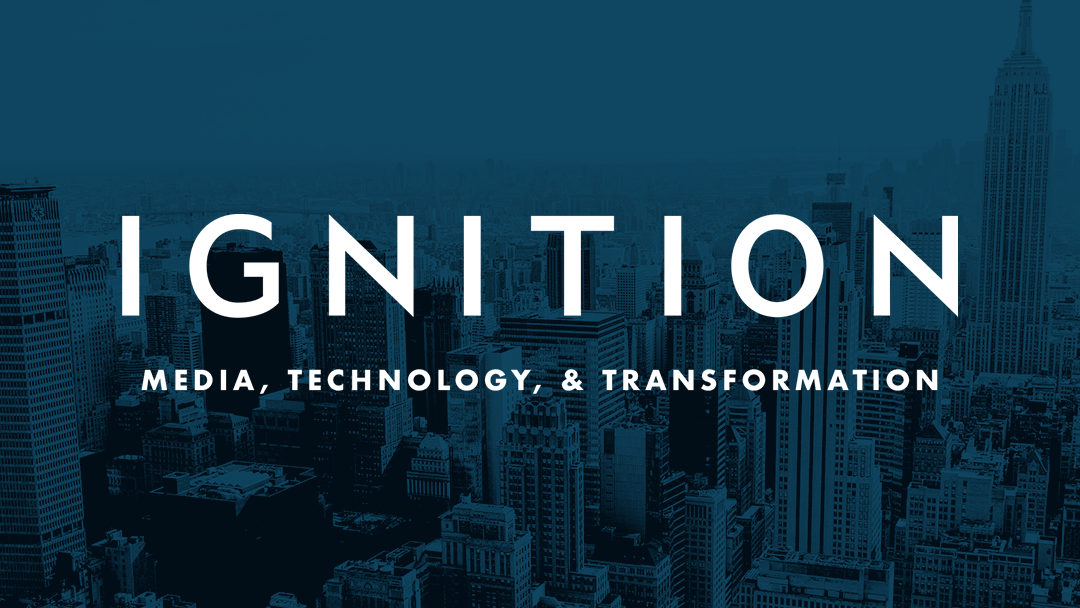 IGNITION: Media, Technology, & Transformation
